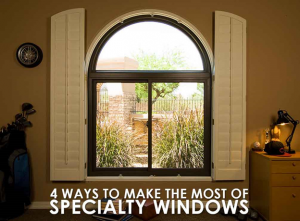 4 Ways to Make the Most of Specialty Windows