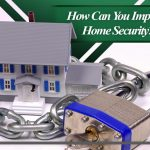 How Can You Improve Home Security?