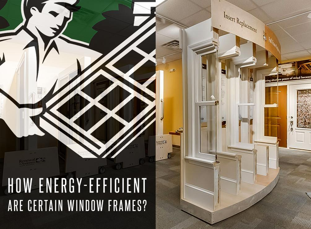 How energy efficient are certain window frames for Which windows are the most energy efficient